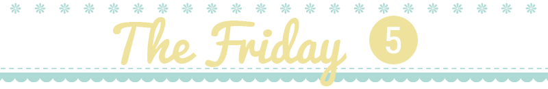 The Friday 5