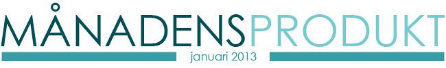 månadens produkt januari 2013