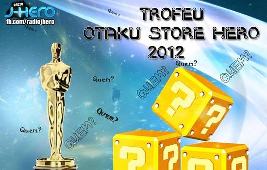 Troféu Otaku Store Hero - Confira os Vencedores da Premiação!