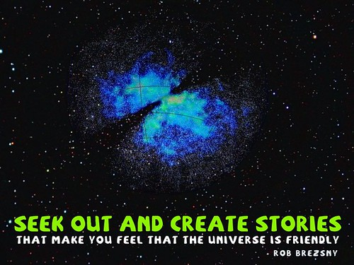 Seek out and create stories that make you feel that the universe is friendly. #quotes