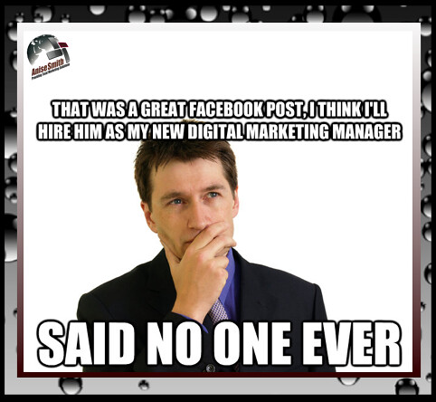 That guy just posted some stuff to #Facebook, He's obviously an EXPERT. I'll hire him said no company ever!