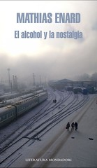 El alcohol y la nostalgia Mathias Énarda portada libro Editorial Mondadori
