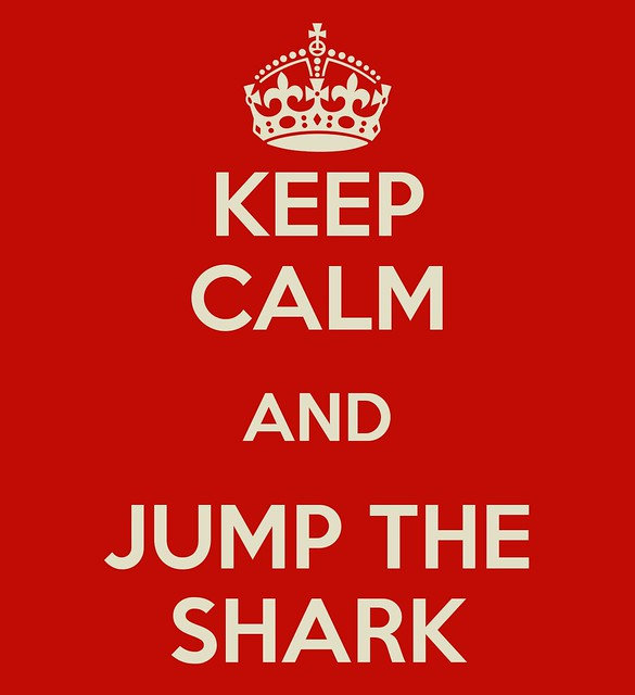 KEEP CALM AND JUMP THE SHARK