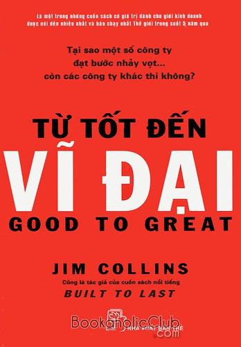 Good to Great: Why Some Companies Make the Leap ... and Others Don't (Từ Tốt đến Vĩ đại: Vì sao một số công ty tạo ra bước ngoặt… và những công ty khác thì không, 2001), Jim Collins