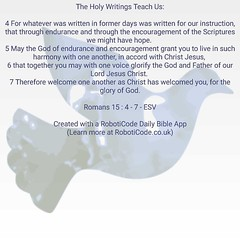 """The Holy Writings Teach Us"":  4 For whatever was written in former days was written for our instruction, that through endurance and through the encouragement of the Scriptures we might have hope.  5 May the God of endurance and encouragement grant you to"