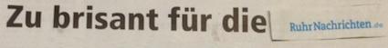 Zu brisant für die Ruhr Nachrichten (.de) ?