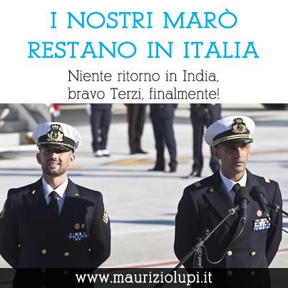 I nostri marò restano in Italia
