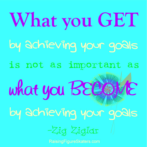 """What you get by achieving your goals is not as important as what you become by achieving your goals."" Zig Ziglar"