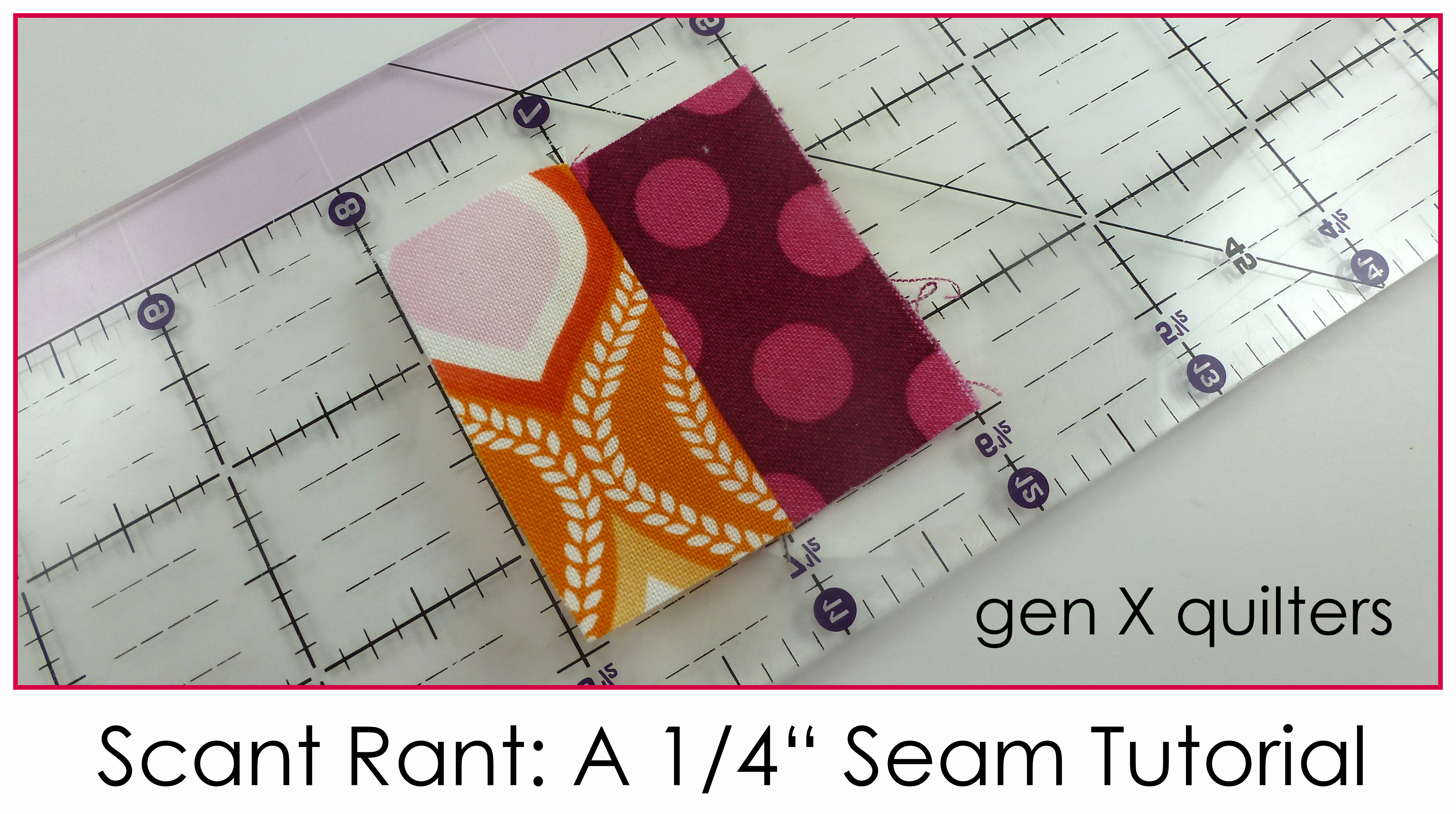 Scant Rant A Quarter Inch Seam Tutorial