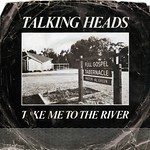 Talking Heads Take Me To The River b/w Thank You For Sending Me An Angel