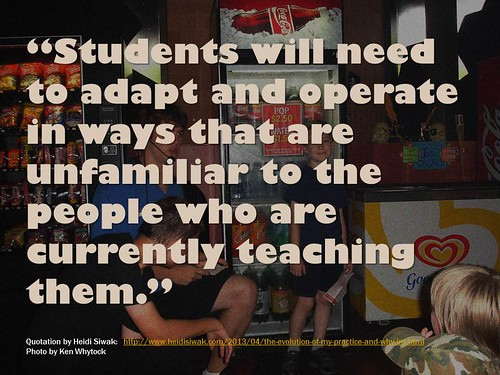 Students will need to adapt and operate in ways that are unfamiliar to the people who are currently teaching them.