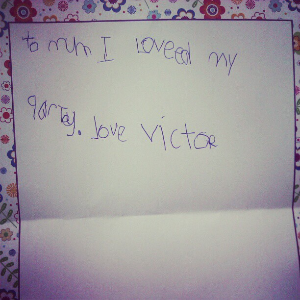 Victoria wrote me this note on the way home after her birthday party. She was so tired she didn't even manage the last 2 letters on her name!