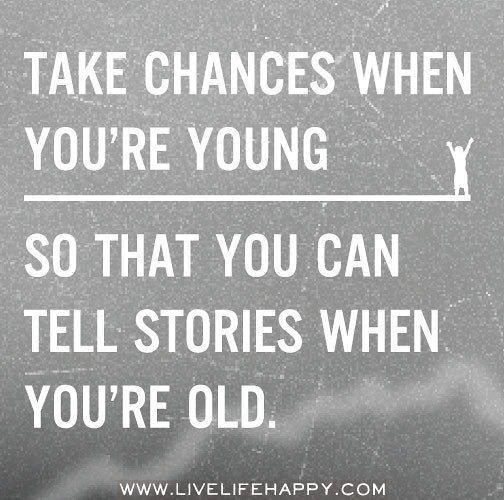 Quotes About Taking Chances And Living Life: Take Chances When You're Young So That You Can Tell