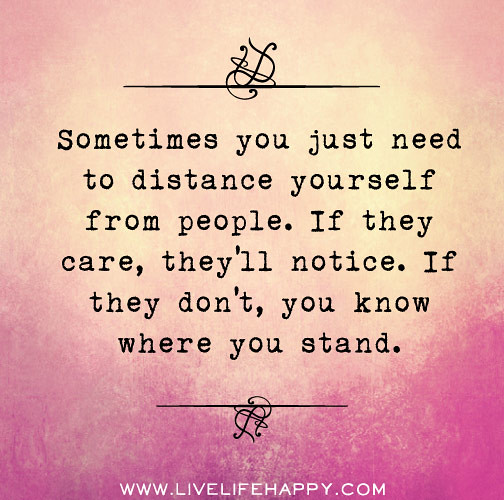 Quotes About People Who Notice: Sometimes You Just Need To Distance Yourself From People