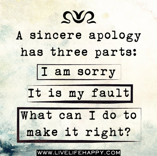 A Sincere Apology Has Three Parts: I Am Sorry; It Is My