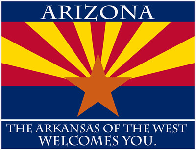 Arizona the Arkansas of the West Welcomes You
