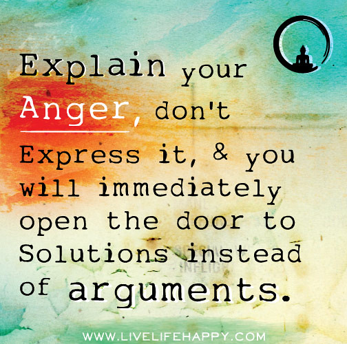 Anger Problem Quotes: Explain Your Anger, Don't Express It, And You Will