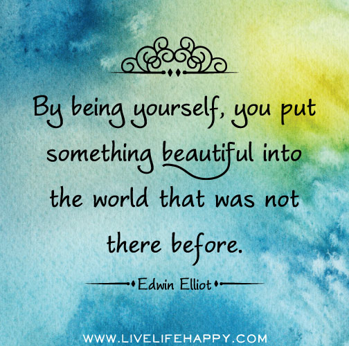 By Being Yourself - Live Life Happy