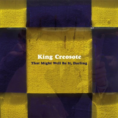 King Creosote – That Might Well Be It, Darling