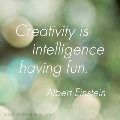 Albert Einstein Crativity is intelligence having fun