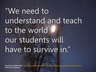 We need to understand and teach to the world our students will have to survive in.