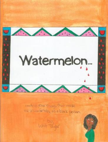 Watermelon...and things that make me uncomfortable as a black person (2011) by Whit Taylor