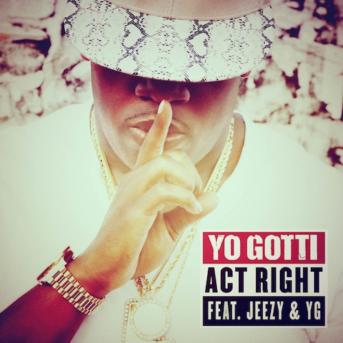 "New Music: Yo Gotti Feat. Young Jeezy & YG ""Act Right"""