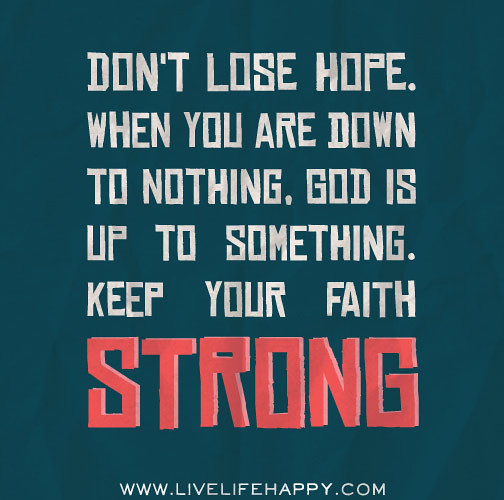 God Keep Me Strong Quotes: Don't Lose Hope. When You Are Down To Nothing, God Is Up