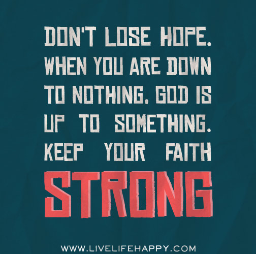dont lose hope when you are down to nothing god is up
