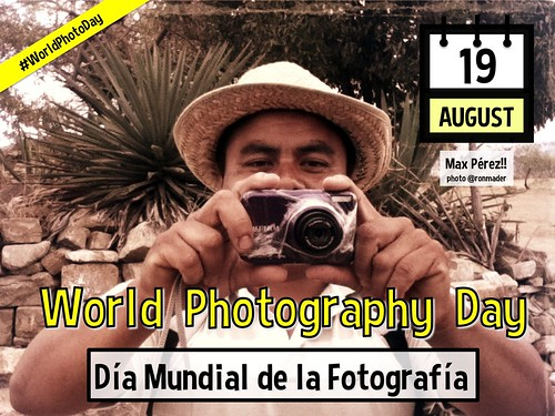 August 19 is World Photography Day = Día Mundial de la Fotografía #WorldPhotographyDay #WorldPhotoDay
