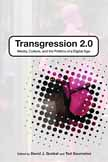 Transgression 2.0: Media, Culture, and the Politics of a Digital Age.