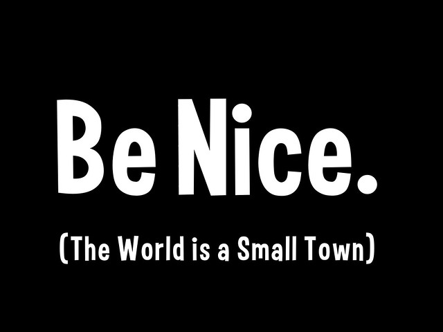 Be Nice. (The World is a Small Town)