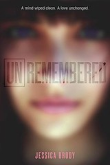 March 2013 by Farrar, Straus, and Giroux Books for Young Readers           Unremembered (Unremembered #1) by Jessica Brody