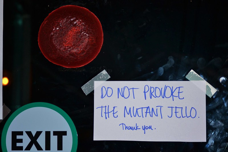 DO NOT PROVOKE THE MUTANT JELLO. Thank you.
