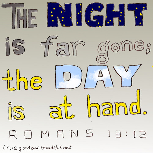The night is far gone; the day is at hand.