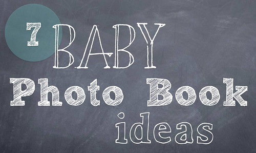 7 Baby Photo Book Ideas - It's Great To Be Home