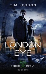 October 2nd 2012 by Pyr            London Eye (Toxic City#1) by Tim Lebbon