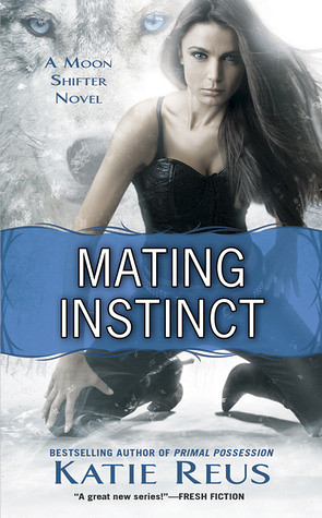 March 5th 2013 by Signet Eclipse        Mating Instinct (Moon Shifter #3) by Katie Reus