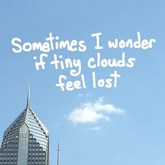 Sometimes I wonder if tiny clouds feel lost