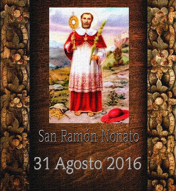 San Ramón Nonato 31 Agosto 2016.(†Dedicado  al P.Cotallo)