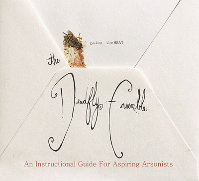 THE DEADFLY ENSEMBLE: An Instructional Guide For Aspiring Arsonists (Projekt 2012)
