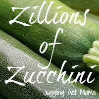 Zillions of Zucchini Link Party at Juggling Act Mama