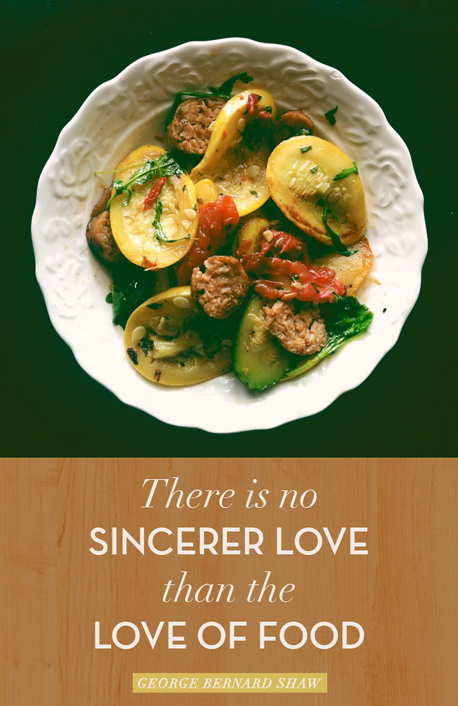 There is no sincerer love than the love of food. George Bernard Shaw