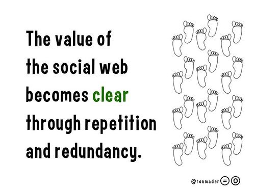 The value of the social web becomes clear through repetition and redundancy.