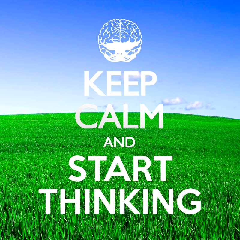 KEEP CALM AND START THINKING
