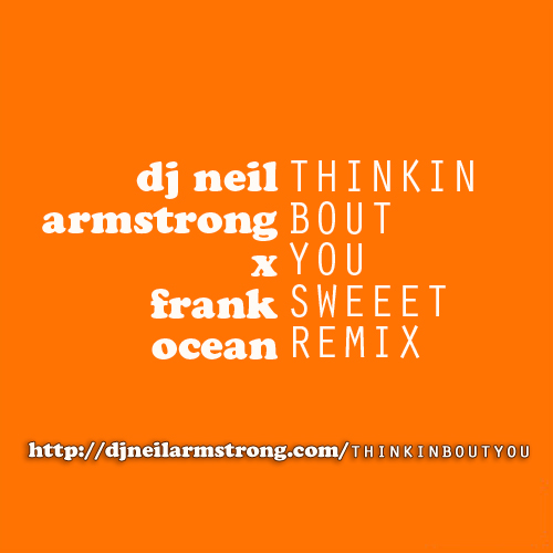 DJ Neil Armstrong X Frank Ocean - Thinkin Bout You Remix