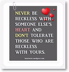 Never b reckless with someone else's heart
