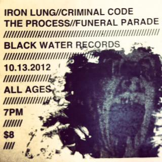 10/13/12 IronLung/CriminalCode/TheProcess/FuneralParade