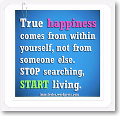 True happiness comes from within urself, not from someone else.