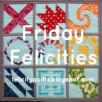 Friday Felicities @ Felicity Quilts